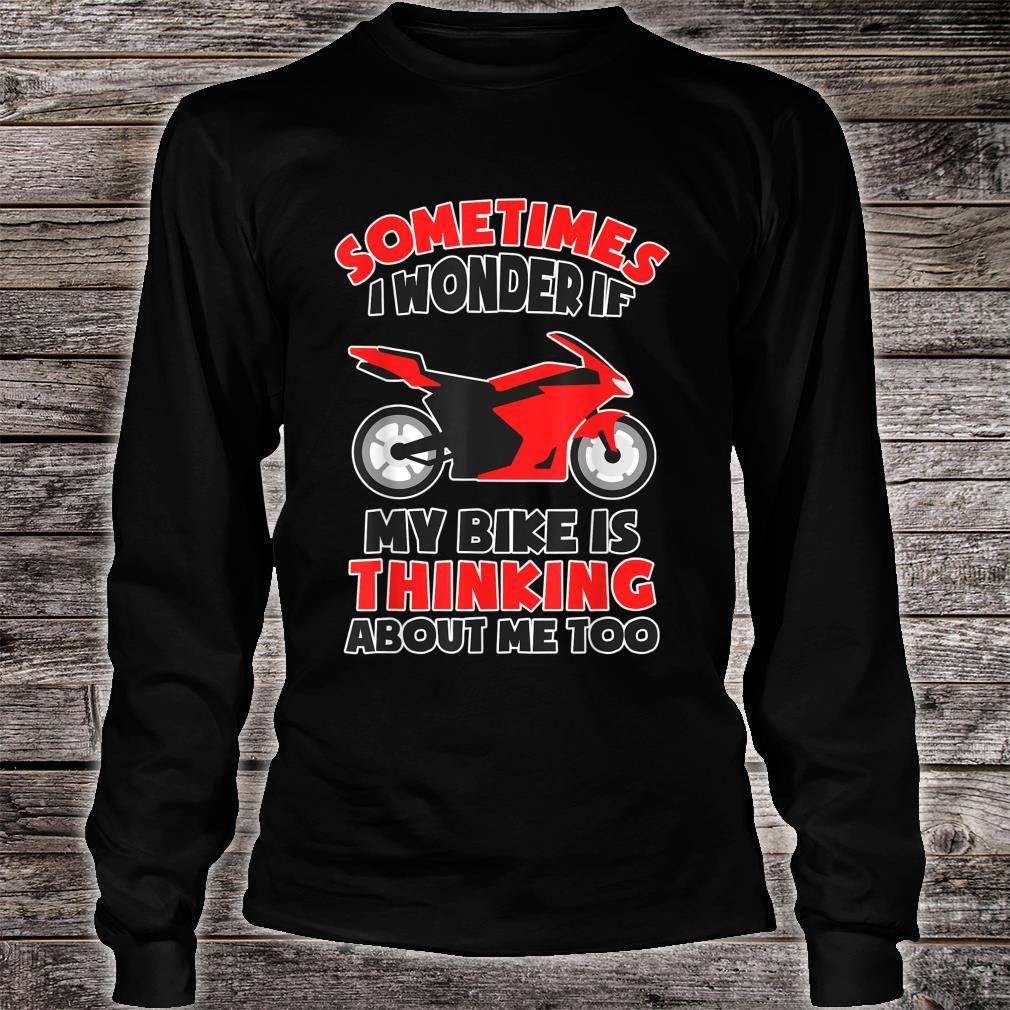 Sometimes I Wonder If My Bike is Thinking About Me Too Shirt long sleeved