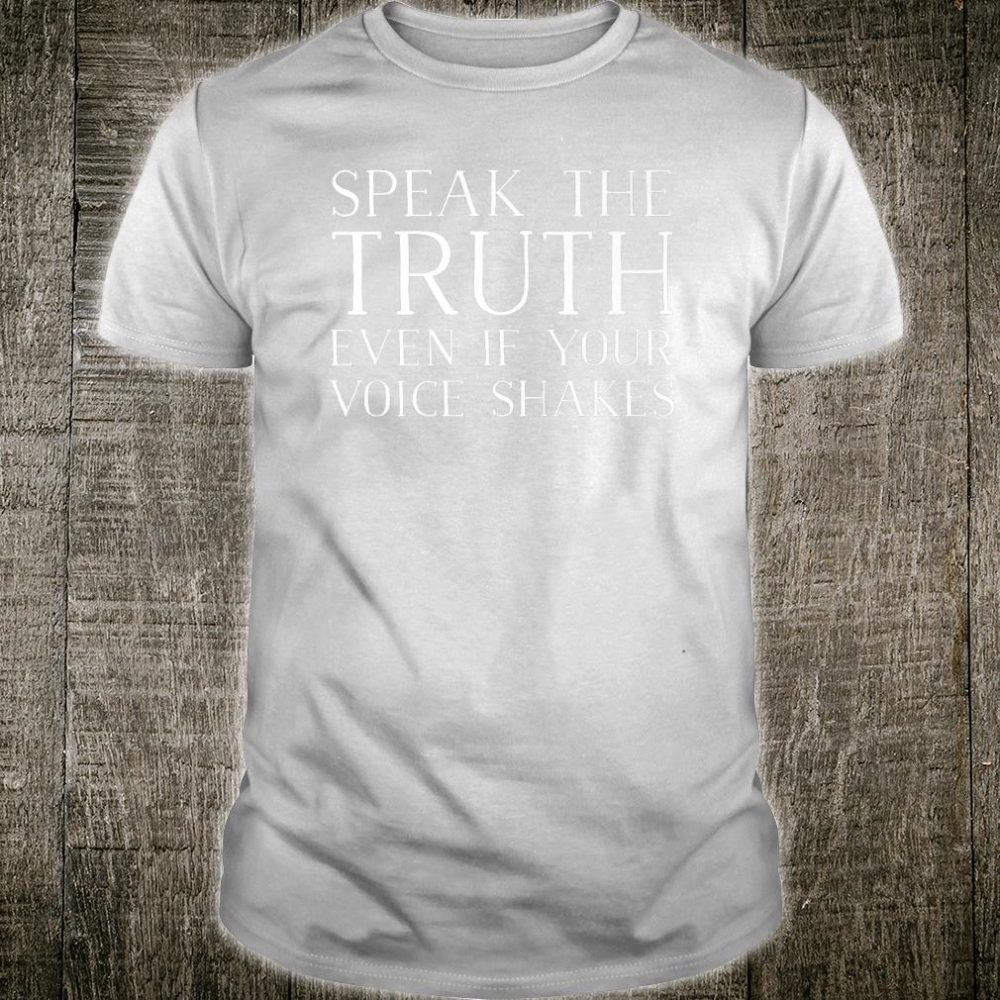 Speak The Truth Even If Your Voice Shakes Activist Design Shirt
