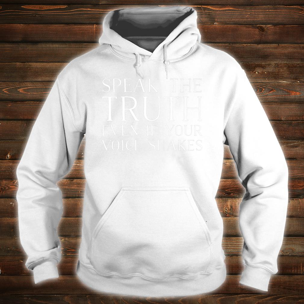Speak The Truth Even If Your Voice Shakes Activist Design Shirt hoodie