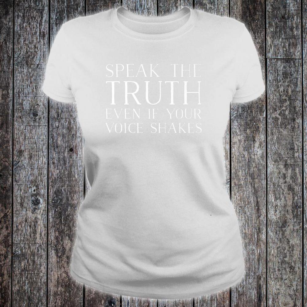 Speak The Truth Even If Your Voice Shakes Activist Design Shirt ladies tee