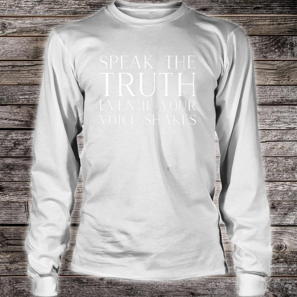 Speak The Truth Even If Your Voice Shakes Activist Design Shirt long sleeved