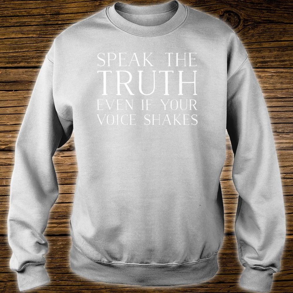 Speak The Truth Even If Your Voice Shakes Activist Design Shirt sweater
