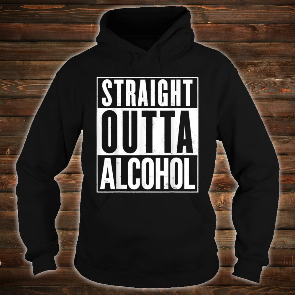 Straight Outta Alcohol Shirt hoodie