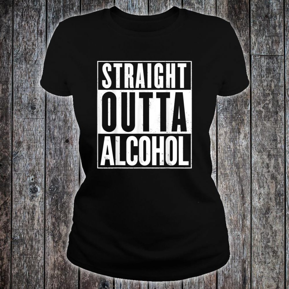 Straight Outta Alcohol Shirt ladies tee
