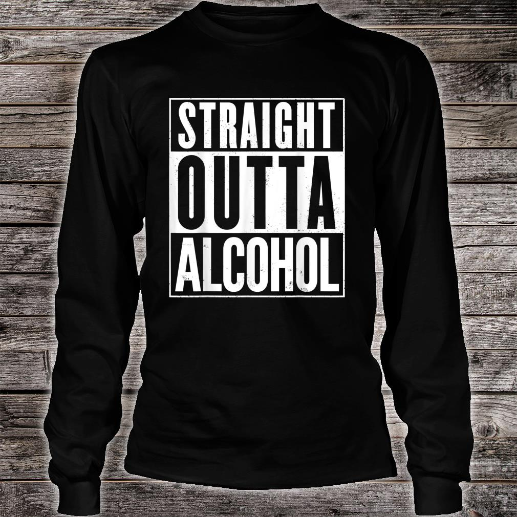 Straight Outta Alcohol Shirt long sleeved