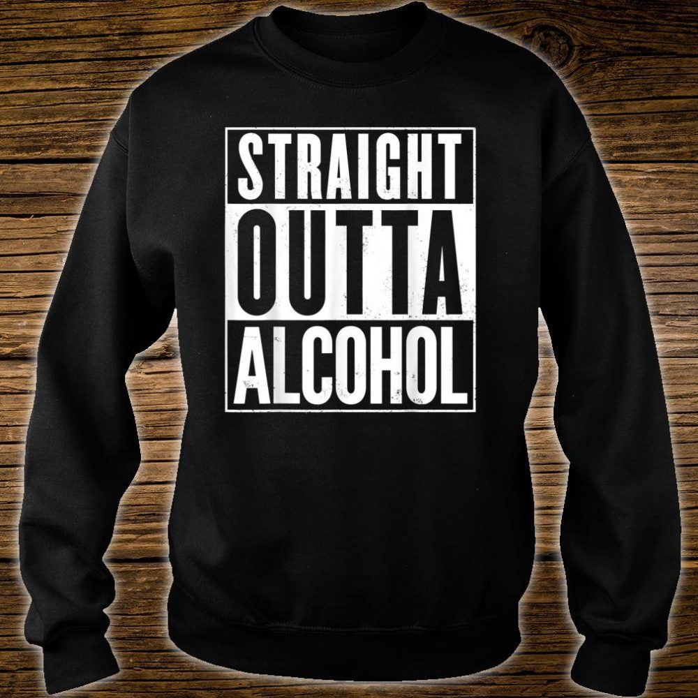 Straight Outta Alcohol Shirt sweater