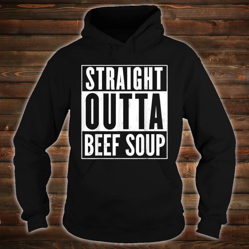 Straight Outta Beef Soup Shirt hoodie