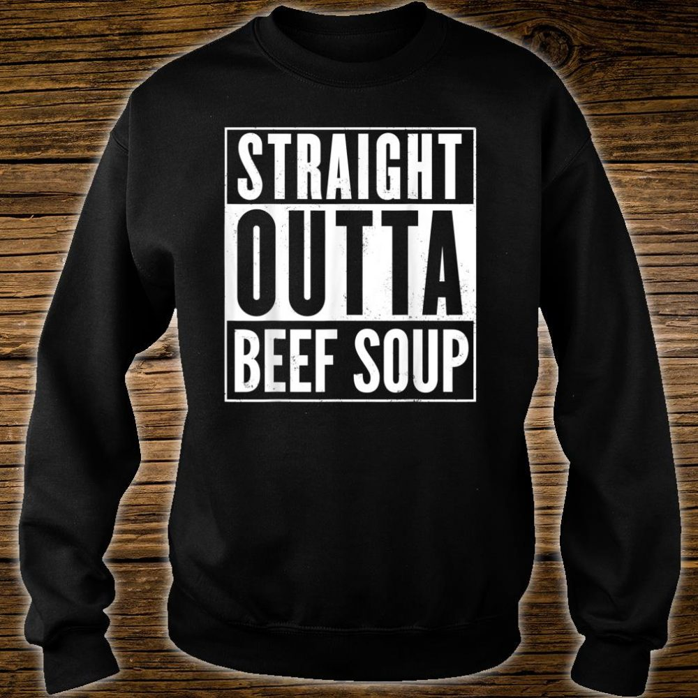 Straight Outta Beef Soup Shirt sweater