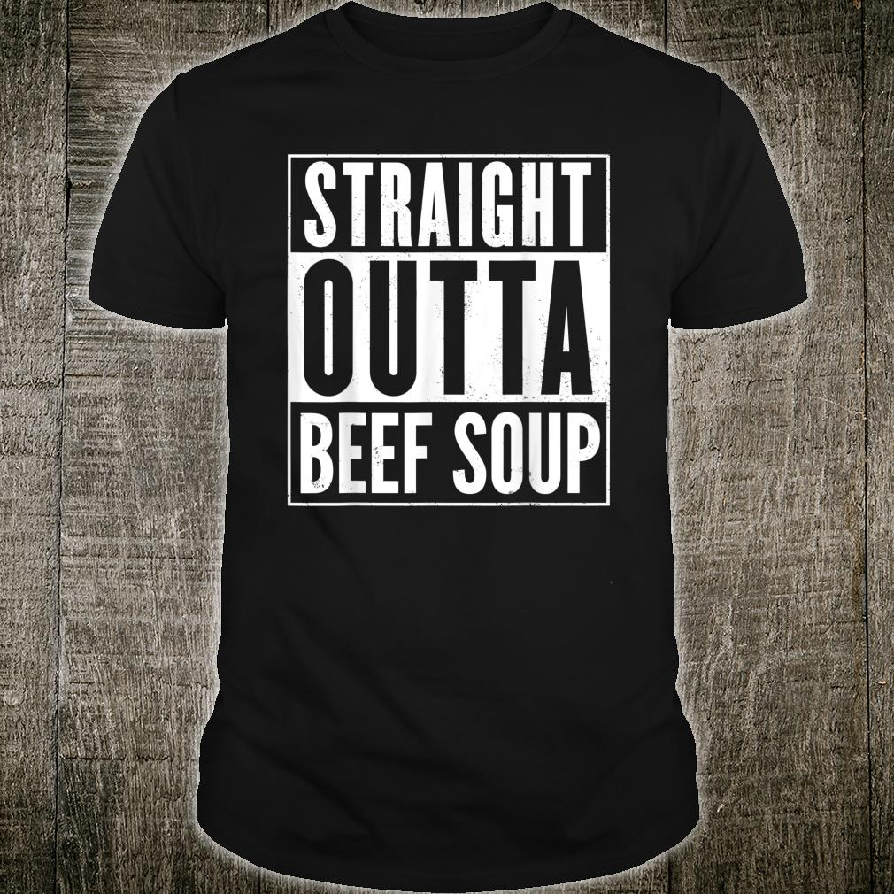 Straight Outta Beef Soup Shirt