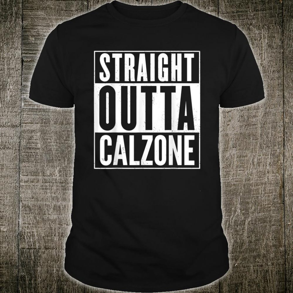 Straight Outta Calzone Shirt
