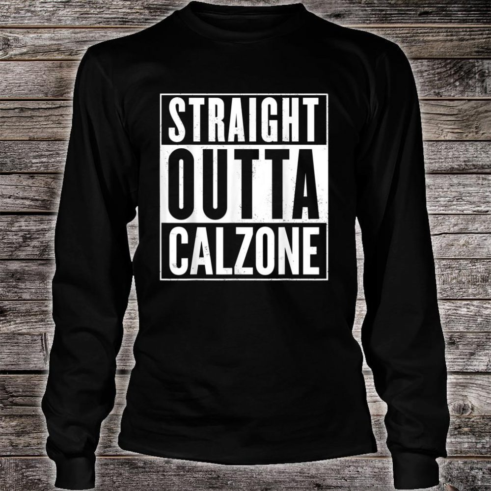Straight Outta Calzone Shirt long sleeved