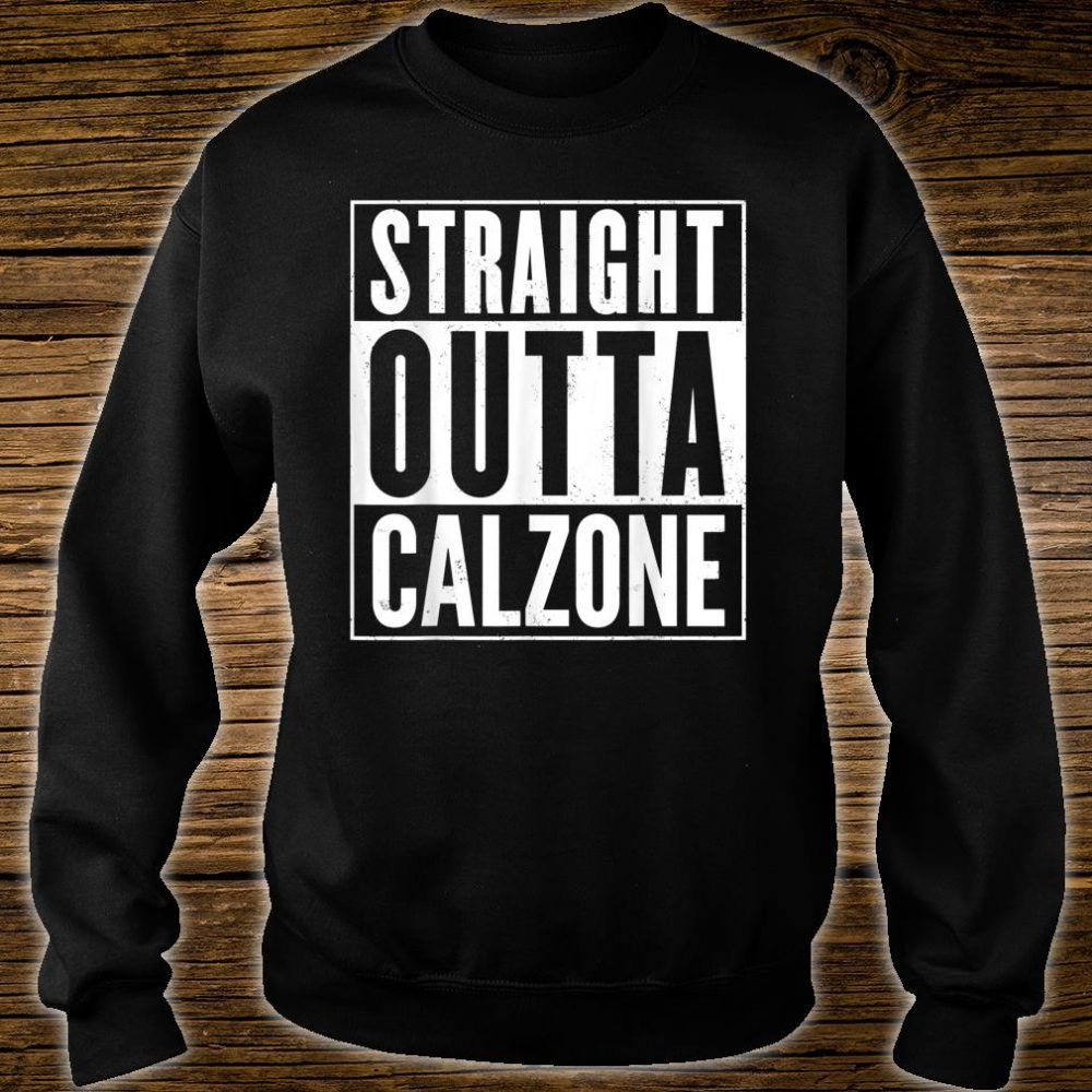 Straight Outta Calzone Shirt sweater