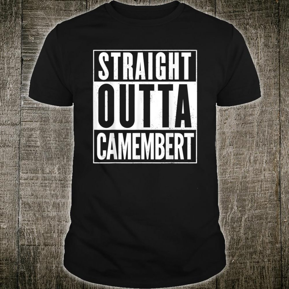 Straight Outta Camembert Shirt