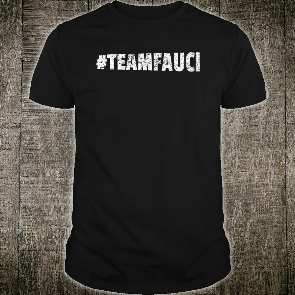 TEAM FAUCI In Fauci We Trust Trust Science Not Morons Shirt