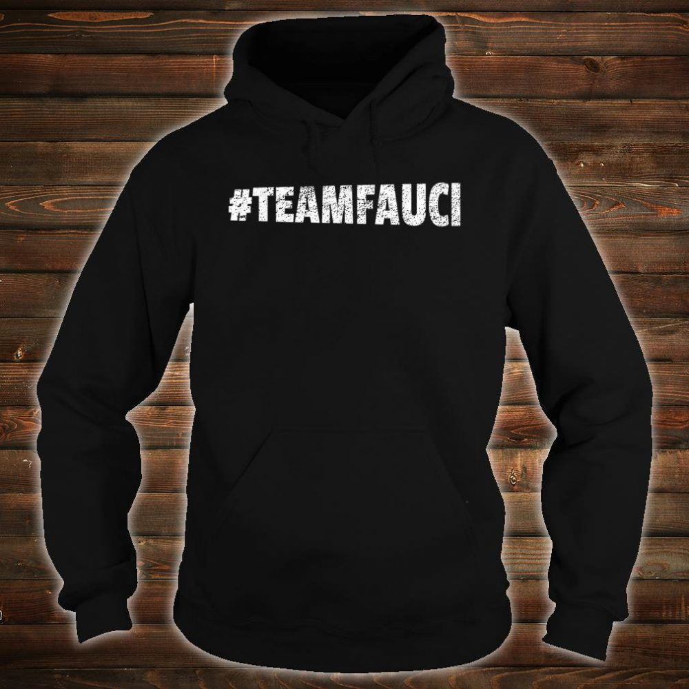 TEAM FAUCI In Fauci We Trust Trust Science Not Morons Shirt hoodie