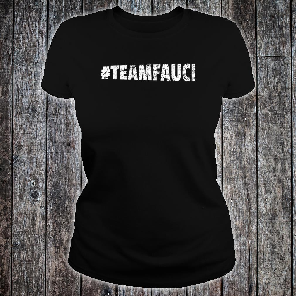 TEAM FAUCI In Fauci We Trust Trust Science Not Morons Shirt ladies tee