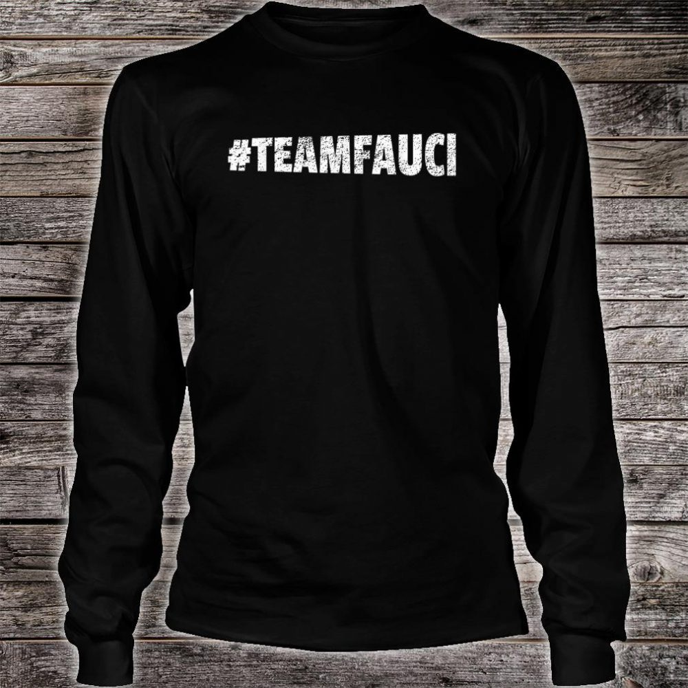 TEAM FAUCI In Fauci We Trust Trust Science Not Morons Shirt long sleeved