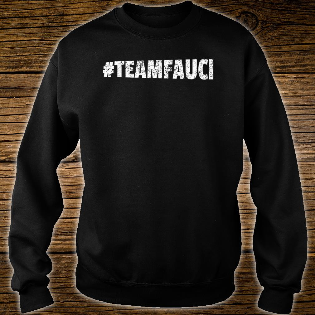 TEAM FAUCI In Fauci We Trust Trust Science Not Morons Shirt sweater