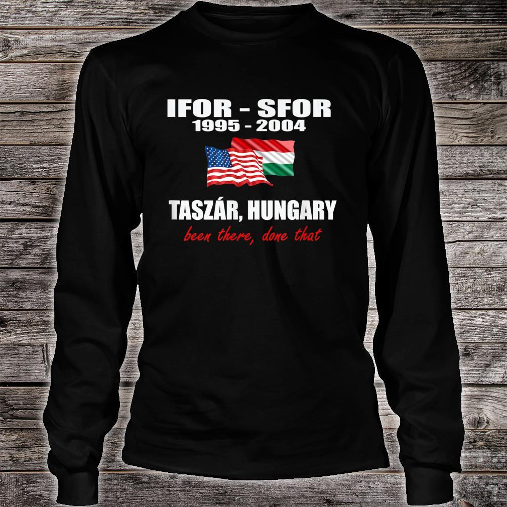 Taszár, Hungary IFOR SFOR been there done that Shirt long sleeved