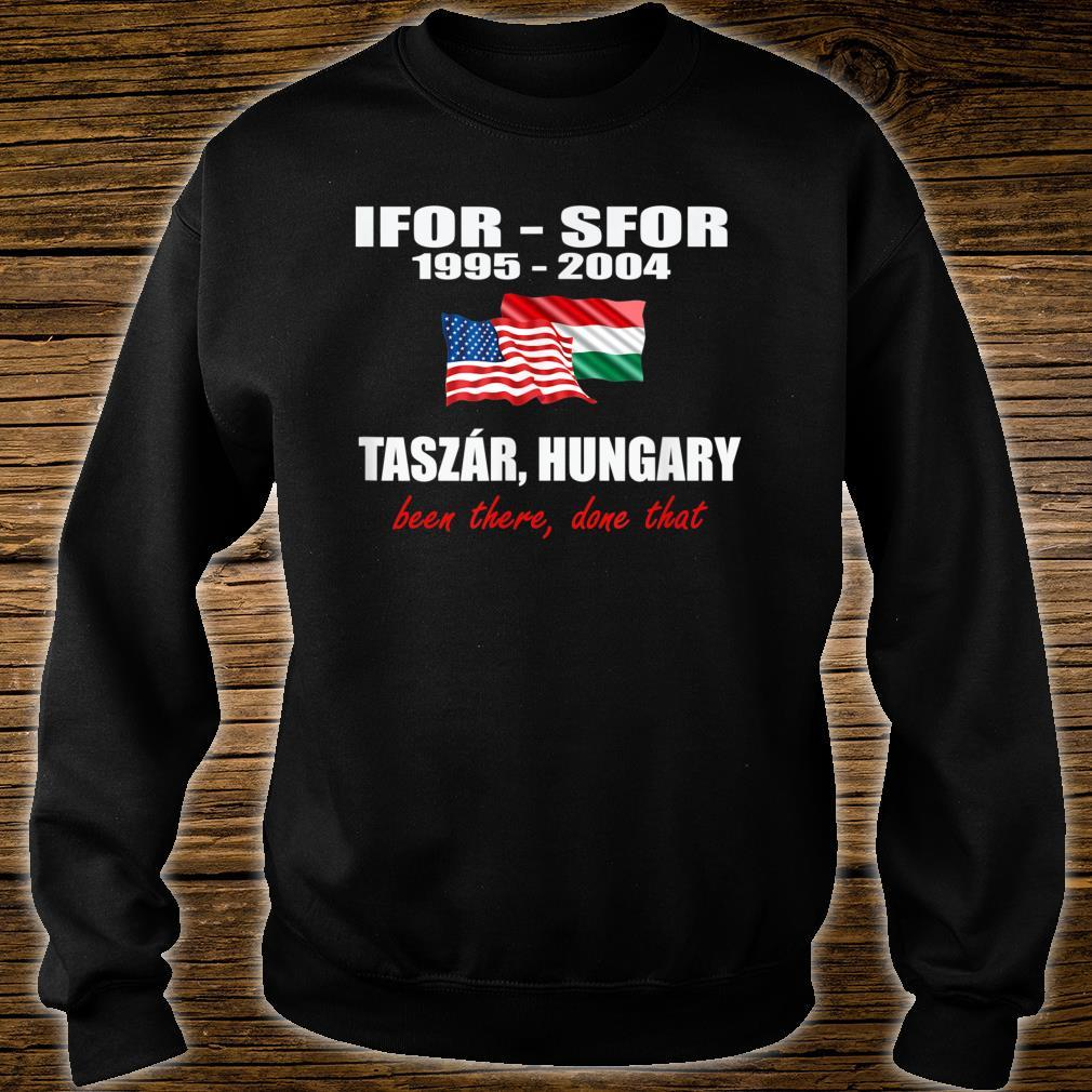 Taszár, Hungary IFOR SFOR been there done that Shirt sweater