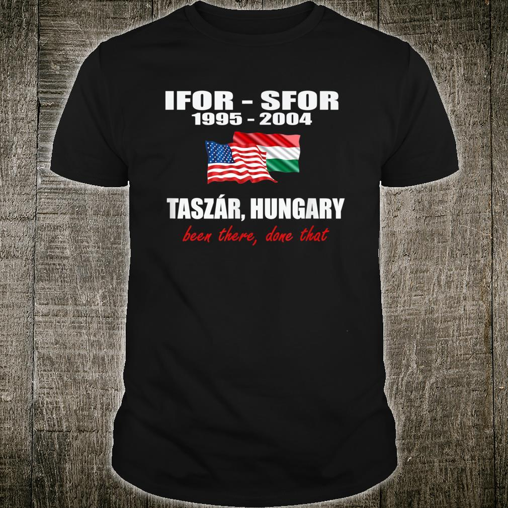 Taszár, Hungary IFOR SFOR been there done that Shirt