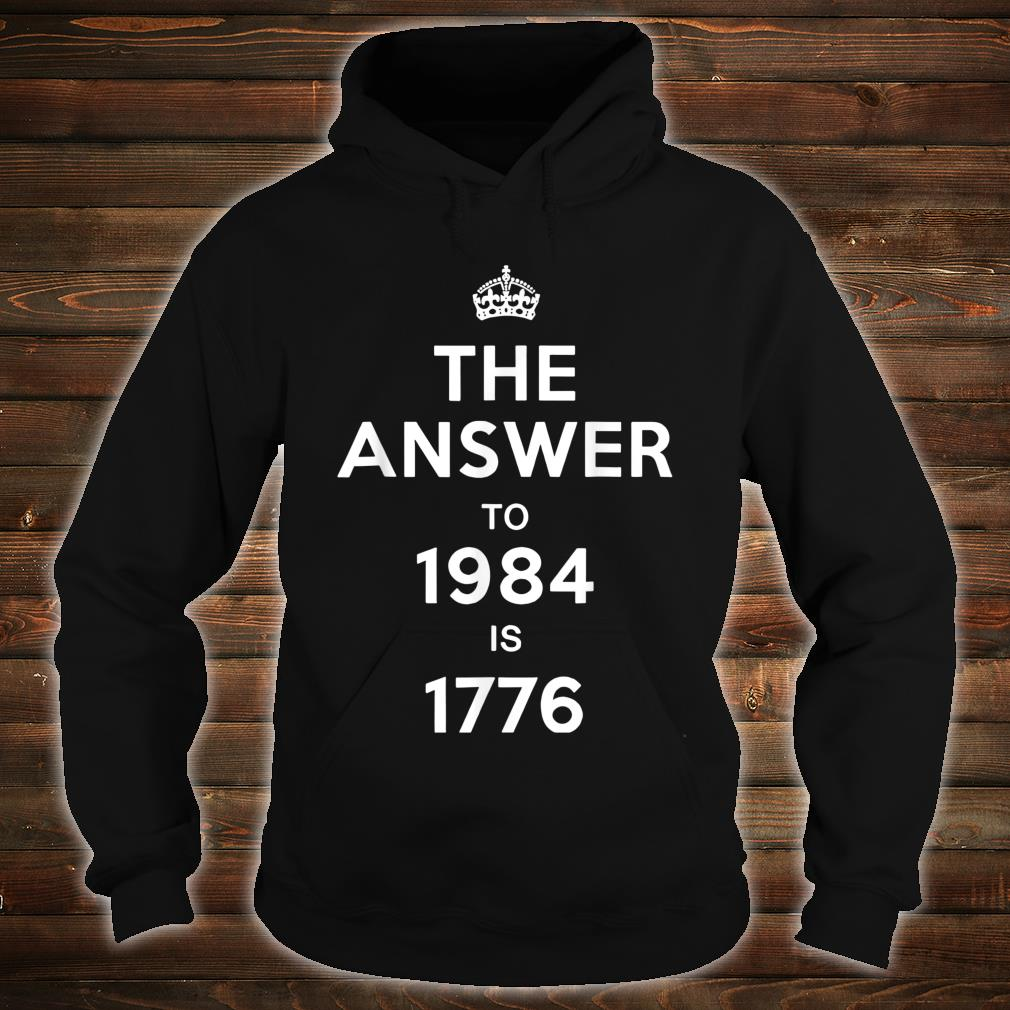 The Answer to 1984 is 1776 Shirt hoodie