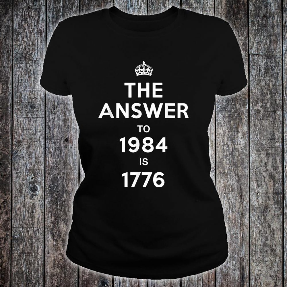 The Answer to 1984 is 1776 Shirt ladies tee