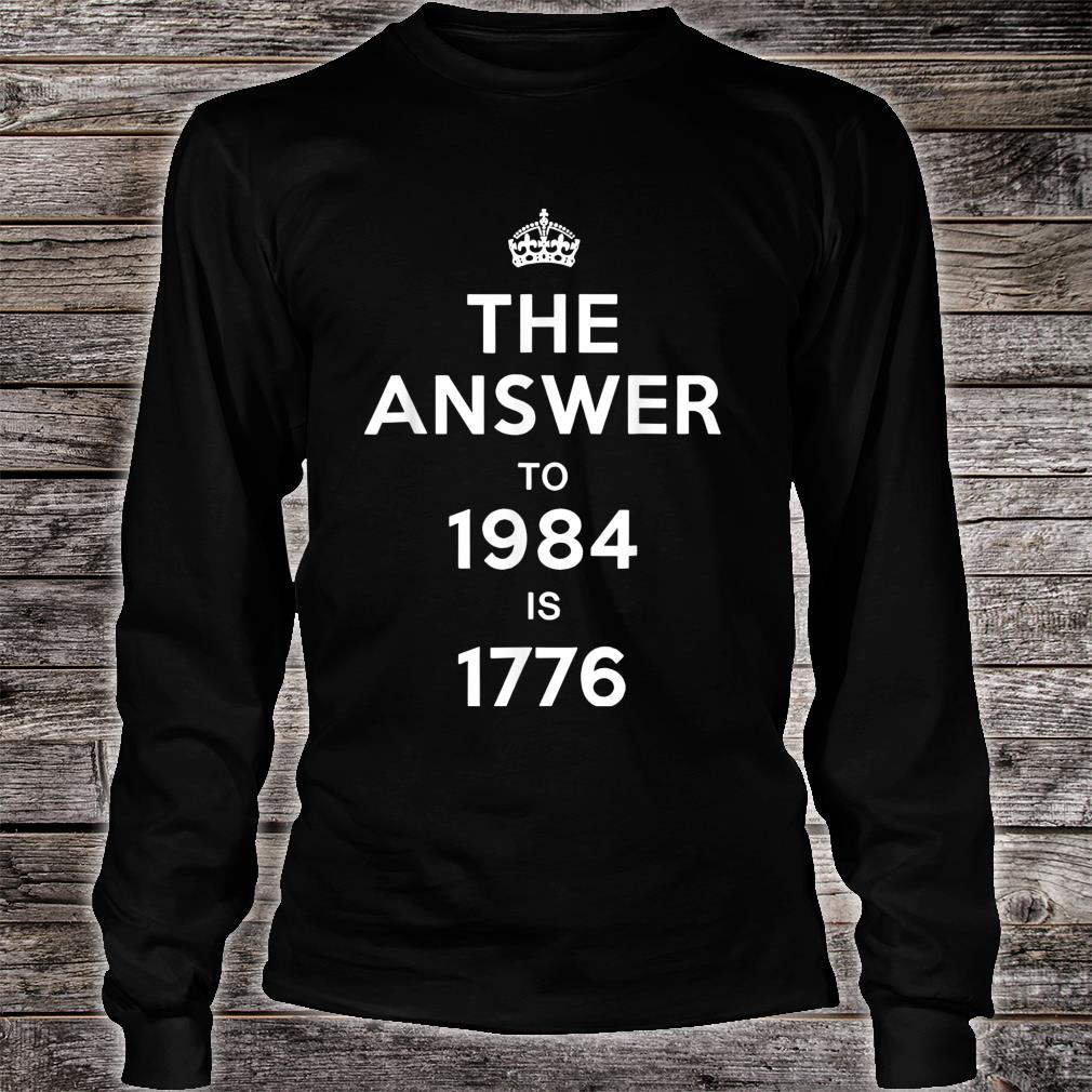 The Answer to 1984 is 1776 Shirt long sleeved