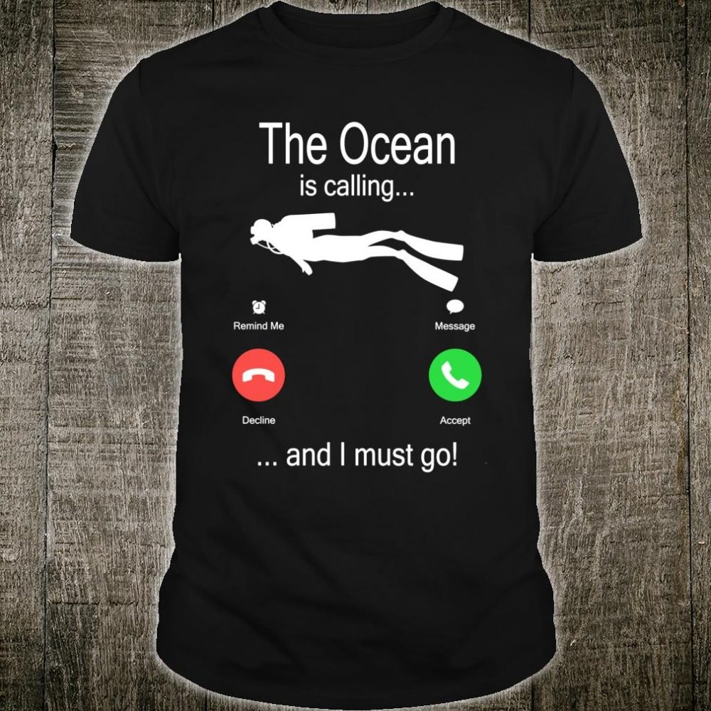 The ocean is calling and i must go - diver - scuba diving Shirt