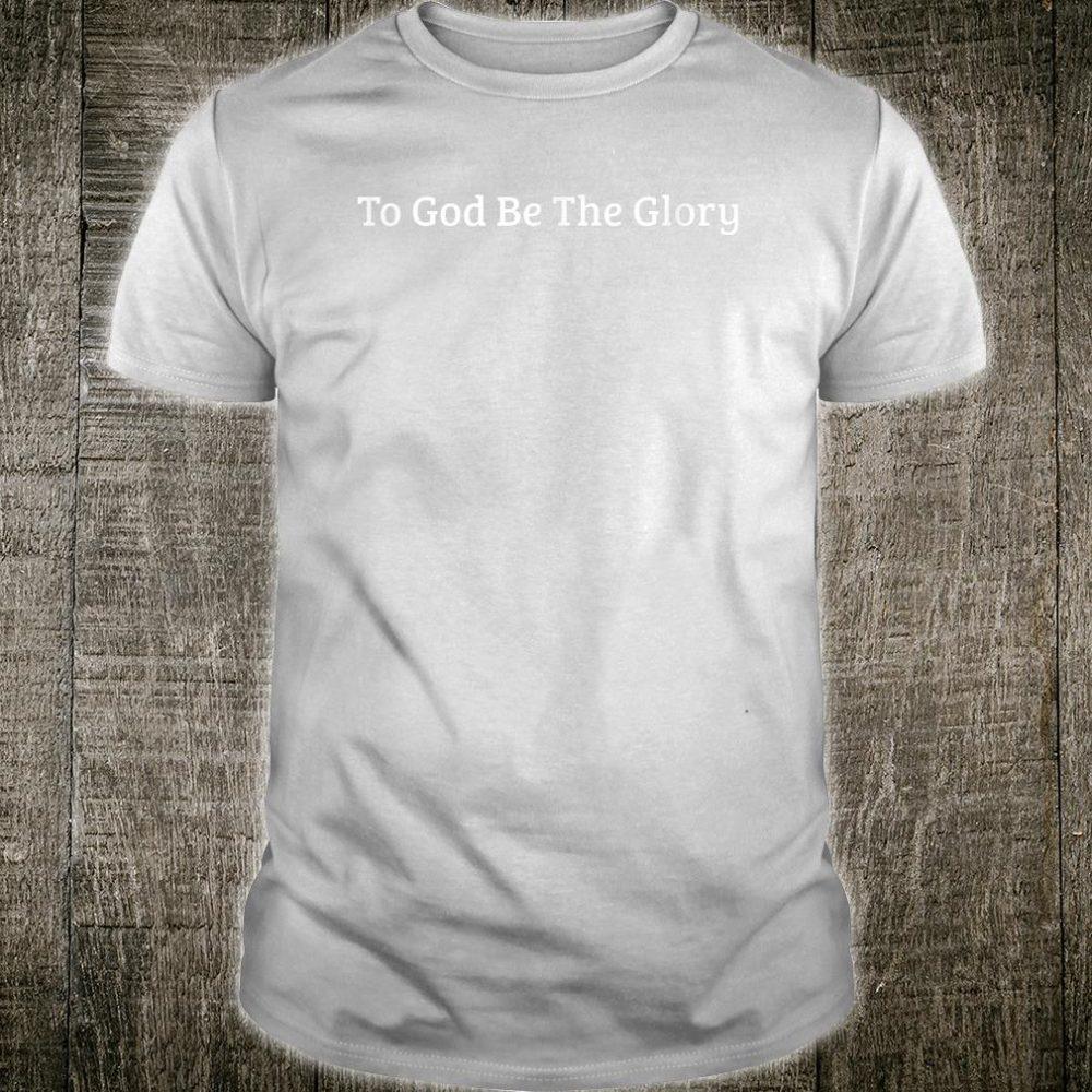 To God Be The Glory Christian Faith Witness Shirt