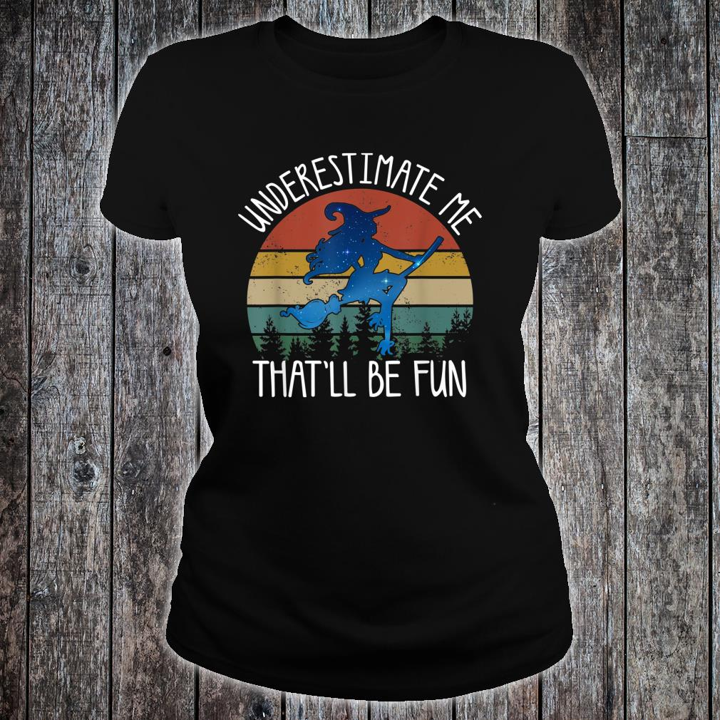 Underestimate Me That'll Be Fun Halloween Witch Costume Shirt ladies tee