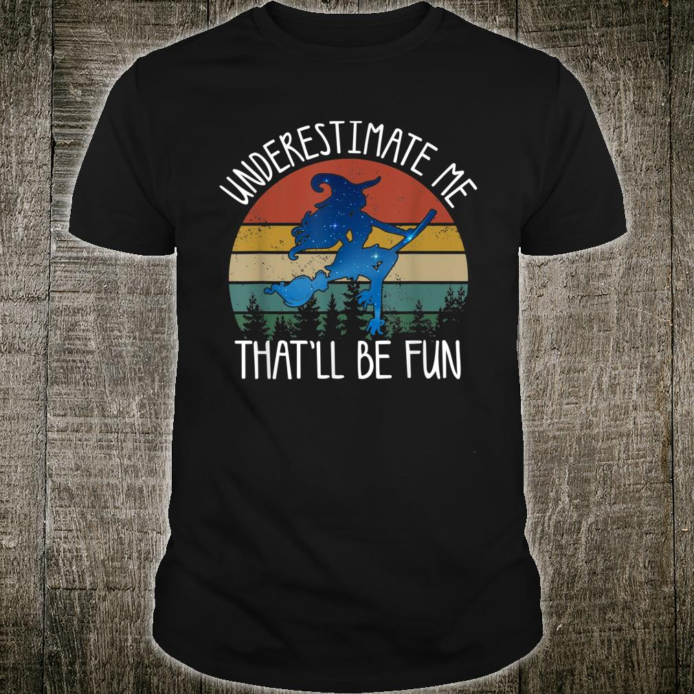 Underestimate Me That'll Be Fun Halloween Witch Costume Shirt