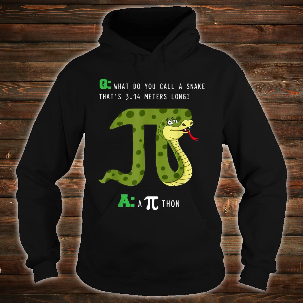 What Do You Call A Snake That's 3.14 Meters Long A Pithon Shirt hoodie