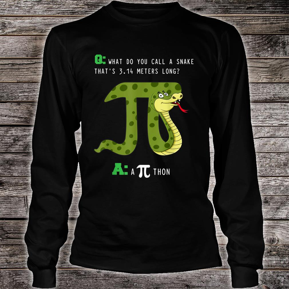 What Do You Call A Snake That's 3.14 Meters Long A Pithon Shirt Long sleeved