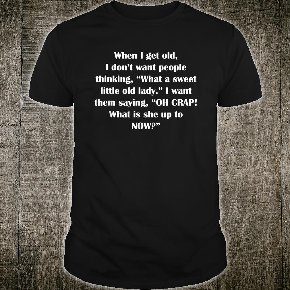 When I get old I don't want people thinking Shirt