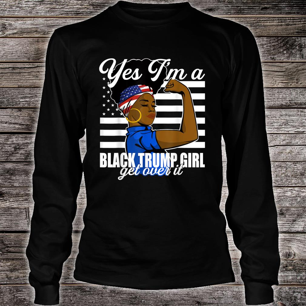 Yes Im A Black Trump Girl African American for Trump Shirt Long sleeved