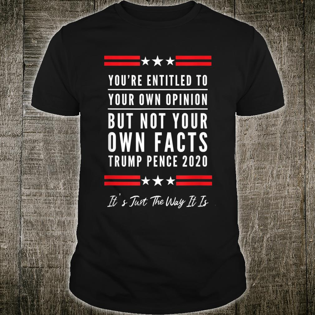 You're Entitled to Your Own Opinion, But Not Your Own Facts Shirt